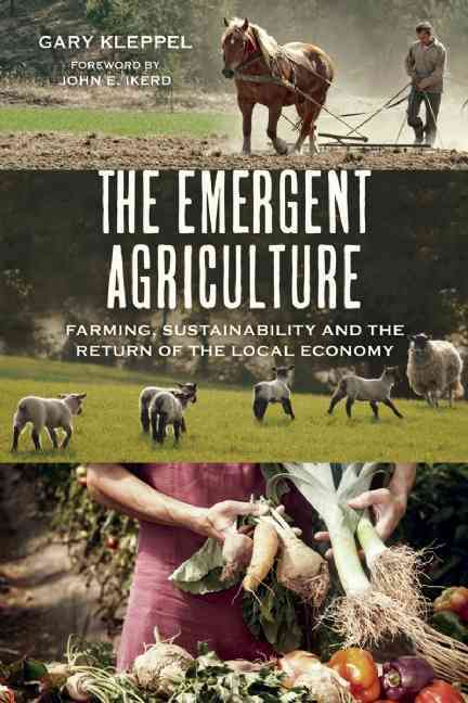 The Emergent Agriculture By Kleppel, Gary/ Ikerd, John (FRW)